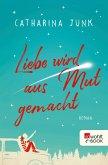 Liebe wird aus Mut gemacht (eBook, ePUB)