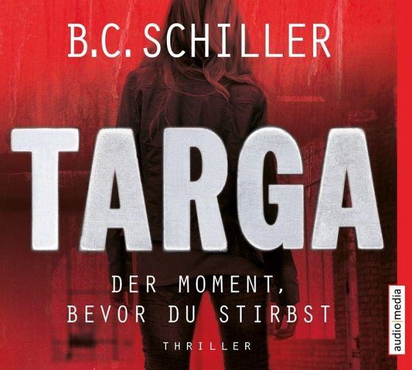 Targa - Der Moment, bevor du stirbst / Targa Hendricks Bd.1 - Schiller, B. C.