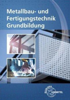 Metallbau- und Fertigungstechnik Grundbildung - Bergner, Oliver;Fehrmann, Michael;Hillebrand, Thomas