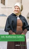 Ich, Katharina Luther (eBook, ePUB)