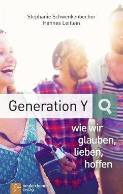 Generation Y - wie wir glauben, lieben, hoffen - Schwenkenbecher, Stephanie;Leitlein, Hannes