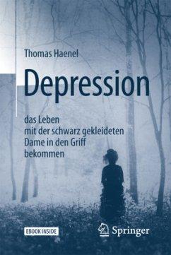 Depression - das Leben mit der schwarz gekleideten Dame in den Griff bekommen, m. 1 Buch, m. 1 E-Book - Haenel, Thomas