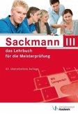 Handlungsfeld 1: Wettbewerbsfähigkeit von Unternehmen beurteilen, Handlungsfeld 2: Gründungs- und Übernahmeaktivitäten v / Sackmann, das Lehrbuch für die Meisterprüfung III
