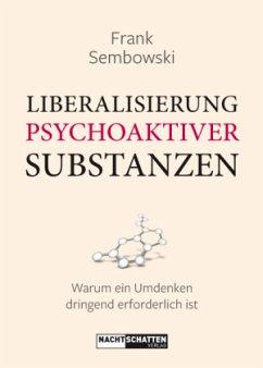 Liberalisierung psychoaktiver Substanzen - Sembowski, Frank