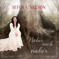 Näher,Noch Näher - Nelson,Sefora