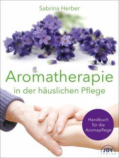 Aromatherapie in der häuslichen Pflege - Herber, Sabrina