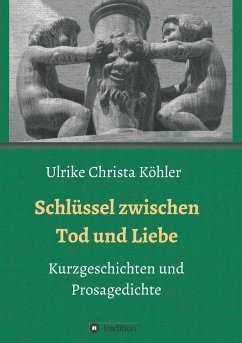 Schlüssel zwischen Tod und Liebe - Köhler, Ulrike Christa