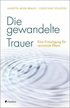 Die gewandelte Trauer - Meier-Braun, Annette; Schlüter, Christiane