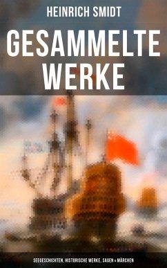 Gesammelte Werke: Seegeschichten, Historische Werke, Sagen & Märchen (eBook, ePUB) - Smidt, Heinrich