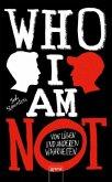 WHO I AM NOT. Von Lügen und anderen Wahrheiten (Mängelexemplar)
