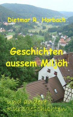 Geschichten aussem Miljöh und andere Kurzgeschichten (eBook, ePUB) - Horbach, Dietmar R.