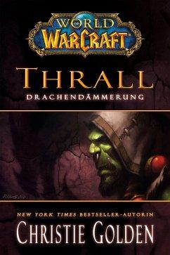 Thrall - Drachendämmerung / World of Warcraft Bd.9 (eBook, ePUB) - Golden, Christie