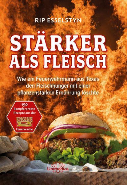 Stärker als Fleisch - Wie ein Feuerwehrmann aus Texas den Fleischhunger mit einer pflanzenstarken Ernährung löschte - Esselstyn, Rip