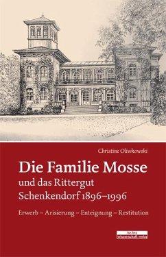 Die Familie Mosse und das Rittergut Schenkendorf 1896-1996 - Oliwkowski, Christine
