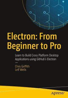 Electron: From Beginner to Pro - Griffith, Chris; Wells, Leif