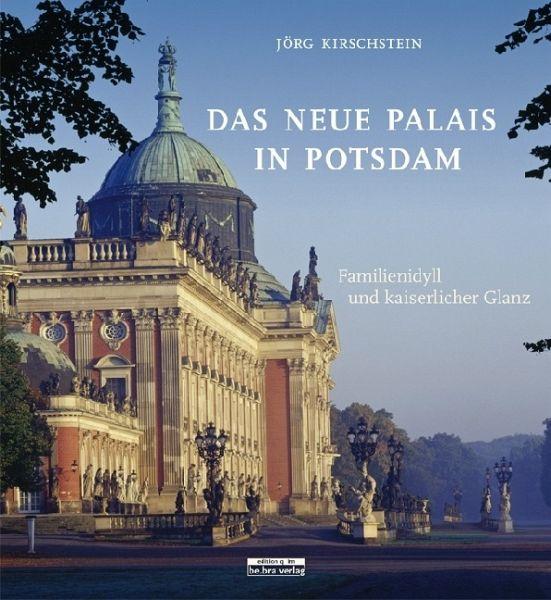Das Neue Palais in Potsdam - Kirschstein, Jörg