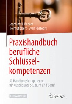 Praxishandbuch berufliche Schlüsselkompetenzen - Becker, Joachim H.; Ebert, Helmut; Pastoors, Sven
