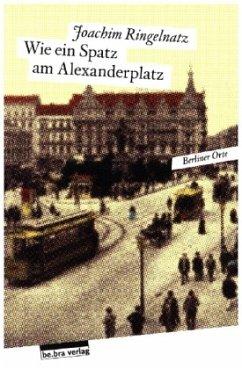 Wie ein Spatz am Alexanderplatz - Ringelnatz, Joachim