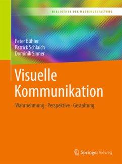 Visuelle Kommunikation - Bühler, Peter; Schlaich, Patrick; Sinner, Dominik