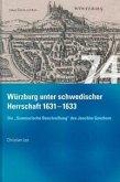 """Würzburg unter schwedischer Herrschaft (1631 - 1633) - Die """"summarische Beschreibung"""" des Joachim Ganhorn"""