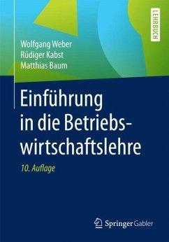 Einführung in die Betriebswirtschaftslehre - Weber, Wolfgang; Kabst, Rüdiger; Baum, Matthias