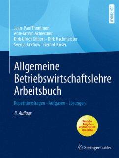 Allgemeine Betriebswirtschaftslehre Arbeitsbuch - Thommen, Jean-Paul; Achleitner, Ann-Kristin; Gilbert, Dirk Ulrich; Hachmeister, Dirk; Jarchow, Svenja; Kaiser, Gernot