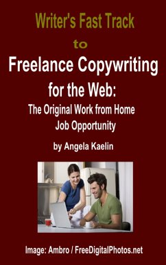 Writer's Fast Track to Freelance Copywriting for the Web: The Original Work from Home Job Opportunity (eBook, ePUB) - Kaelin, Angela