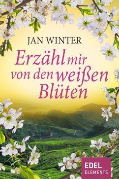 Erzähl mir von den weißen Blüten (eBook, ePUB)