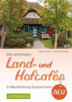 Die schönsten Land- und Hofcafés in Mecklenburg-Vorpommern (eBook, ePUB) - Schlitt, Christine; Goics, Silvia