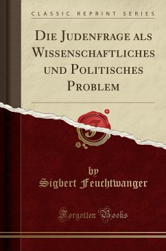 Die Judenfrage ALS Wissenschaftliches Und Politisches Problem (Classic Reprint) - Feuchtwanger, Sigbert