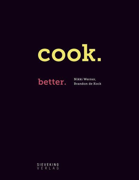 COOK. BETTER. - Werner, Nikki; de Kock, Brandon