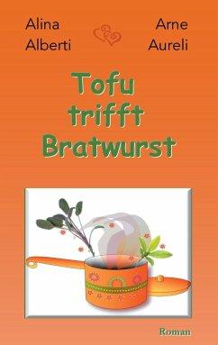 Tofu trifft Bratwurst - Alberti, Alina; Aureli, Arne