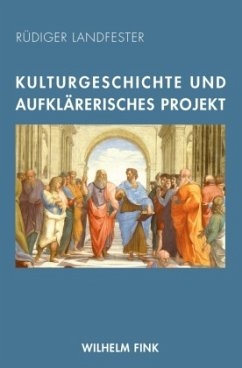 Kulturgeschichte und aufklärerisches Projekt - Landfester, Rüdiger