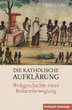 Die Katholische Aufklärung - Lehner, Ulrich L.