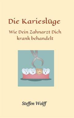 Die Karieslüge - Wolff, Steffen