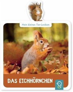 Mein kleines Tier-Lexikon - Das Eichhörnchen - Mein kleines Tier-Lexikon - Das Eichhörnchen