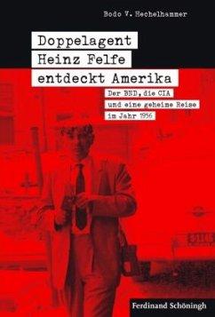 Doppelagent Heinz Felfe entdeckt Amerika - Hechelhammer, Bodo V.
