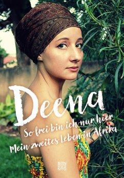 So frei bin ich nur hier (eBook, ePUB) - Deena