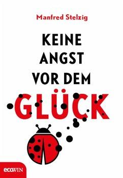 Keine Angst vor dem Glück (eBook, ePUB) - Stelzig, Manfred