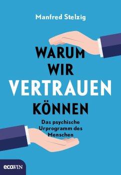 Warum wir vertrauen können (eBook, ePUB) - Stelzig, Manfred