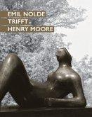 Emil Nolde trifft Henry Moore