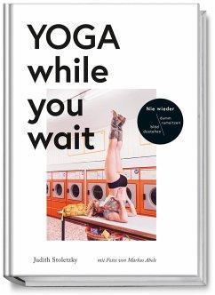 Yoga while you wait - Stoletzky, Judith