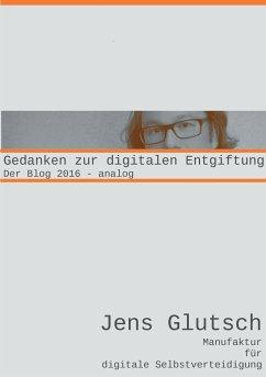 Gedanken zur digitalen Entgiftung - Glutsch, Jens
