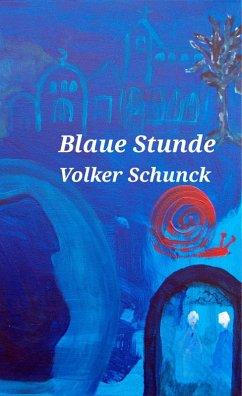 Blaue Stunde (eBook, ePUB) - Schunck, Volker