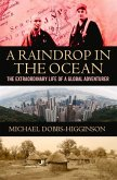 Raindrop in the Ocean: The Extraordinary Life of a Global Adventurer