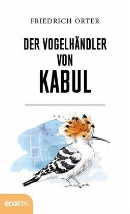 Der Vogelhändler von Kabul - Orter, Friedrich
