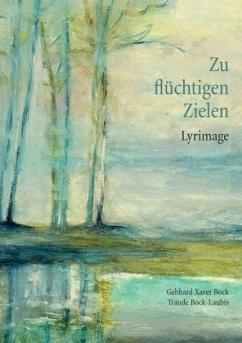 Zu flüchtigen Zielen - Bock, Gebhard Xaver; Bock-Laubis, Traude