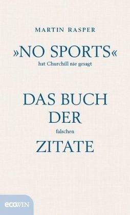 »No Sports« hat Churchill nie gesagt - Rasper, Martin