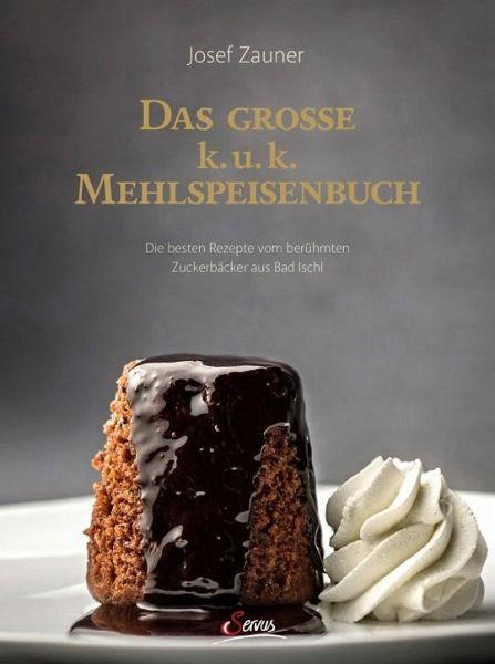 Das große k. u. k. Mehlspeisenbuch - Zauner, Josef