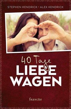 40 Tage Liebe wagen - Kendrick, Stephen; Kendrick, Alex